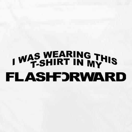 9a52f550289ab1 I Was Wearing This T-Shirt In My Flashforward t shirt ...