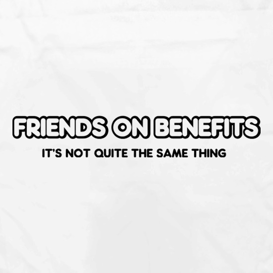 Friends On Benefits It's Not Quite The Same Thing t shirt