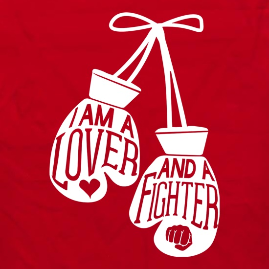 I Am A Lover And A Fighter t shirt