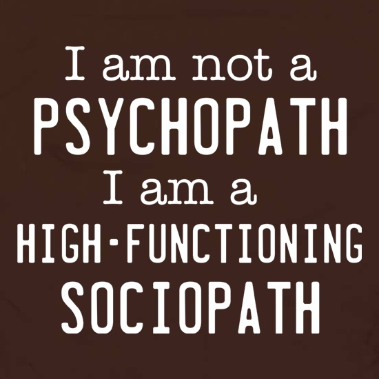 I Am Not A Psychopath t shirt
