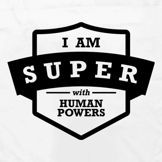 I Am Super With Human Powers t shirt