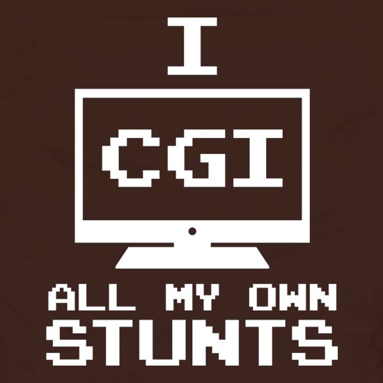 I CGI All My Own Stunts t shirt