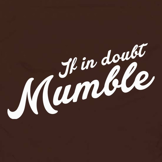 If In Doubt Mumble t shirt