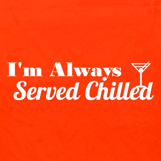 I'm always served chilled t shirt