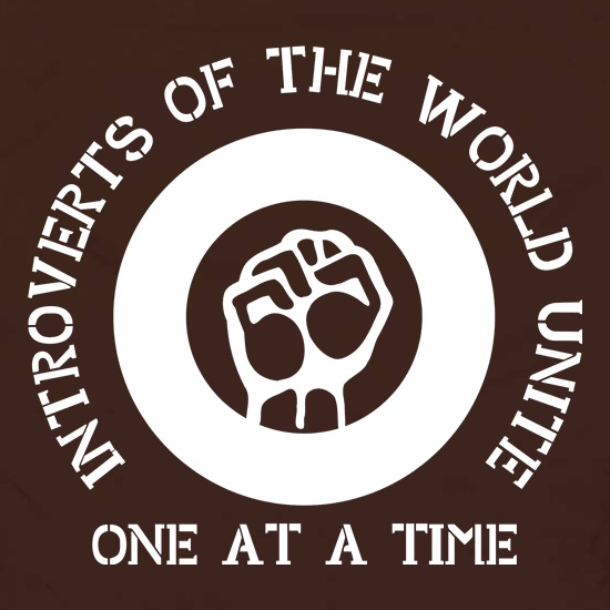 Introverts of the world unite! one at a time t shirt