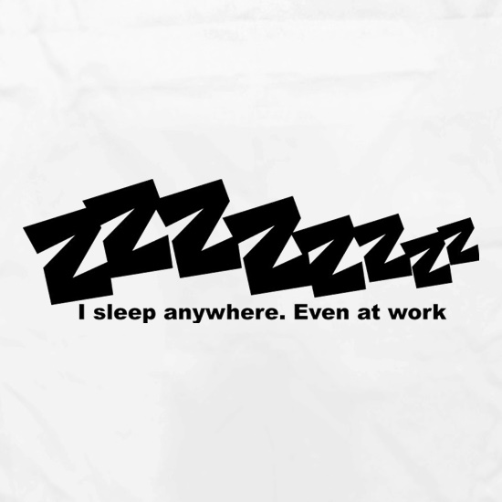 I Sleep Anywhere Even At Work t shirt