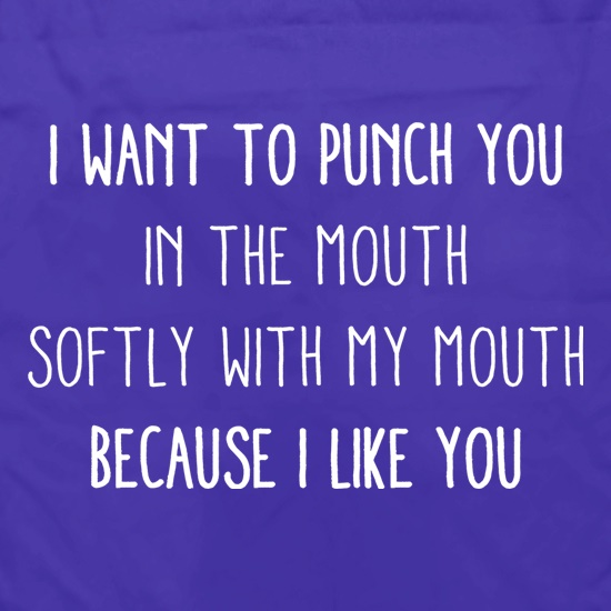 I Want To Punch You In The Mouth t shirt
