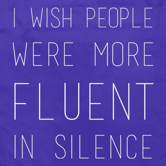 I Wish People Were More Fluent In Silence t shirt