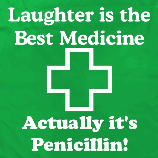 Laughter is the best medicine - actually its penicillin t shirt