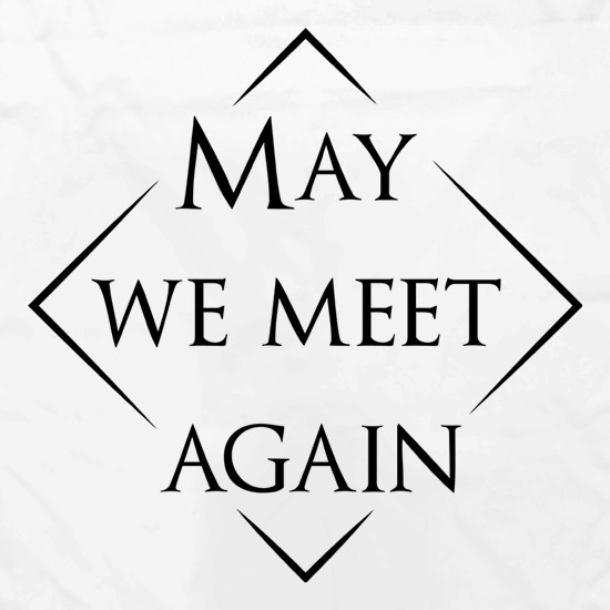 May We Meet Again t shirt