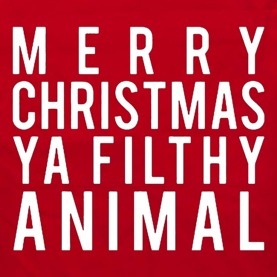 Merry Christmas Ya Filthy Animal t shirt