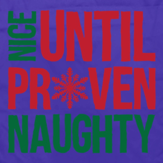 Nice Until Proven Naughty t shirt