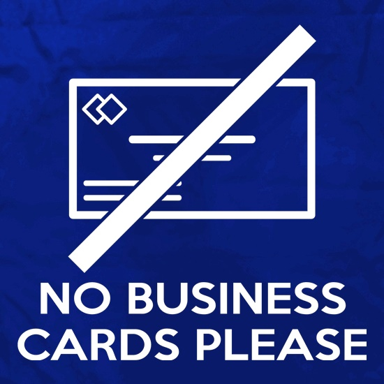 No Business Cards Please t shirt