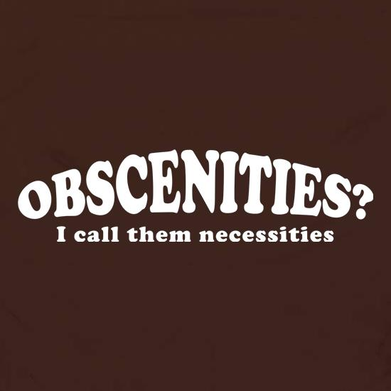 obscenities - i call them necessities t shirt