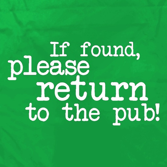 If Found, Please Return To The Pub! t shirt