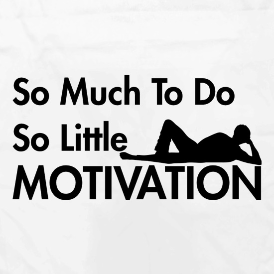 so much to do so little motivation t shirt