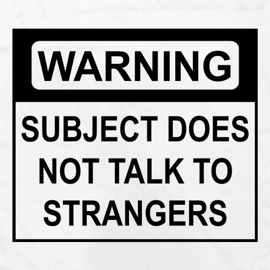 Subject Does Not Talk To Strangers t shirt