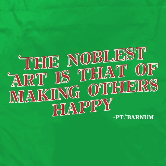 The Noblest Art Is That Of Making Others Happy t shirt