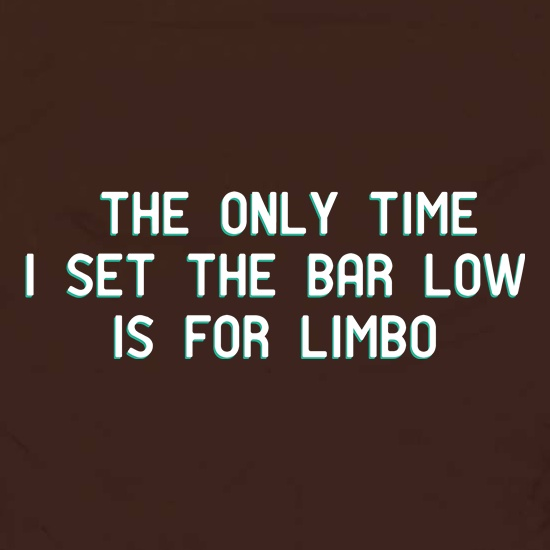The Only Time I Set The Bar Low t shirt