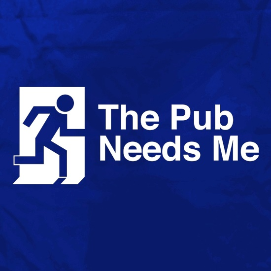 The Pub Needs Me t shirt