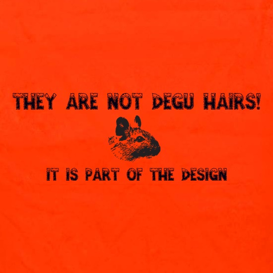 They are NOT Degu Hairs, it is part of the design t shirt