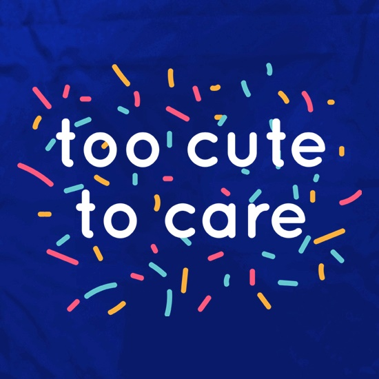 Too Cute To Care t shirt