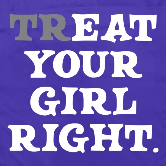 Treat Your Girl Right t shirt