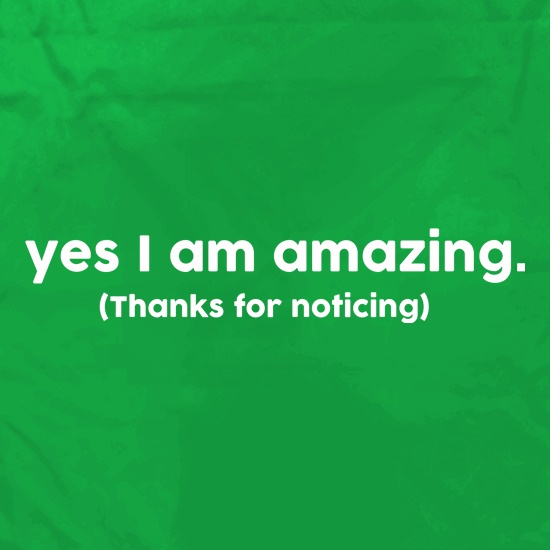 Yes I Am Amazing Thanks For Noticing t shirt