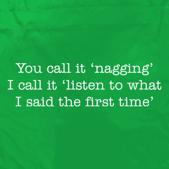 You Call It 'Nagging' t shirt