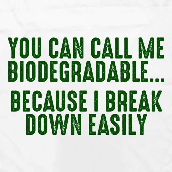 You Can Call Me Biodegradable t shirt
