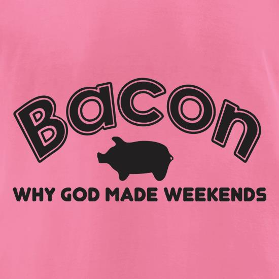 Bacon Why God Made Weekends t shirt