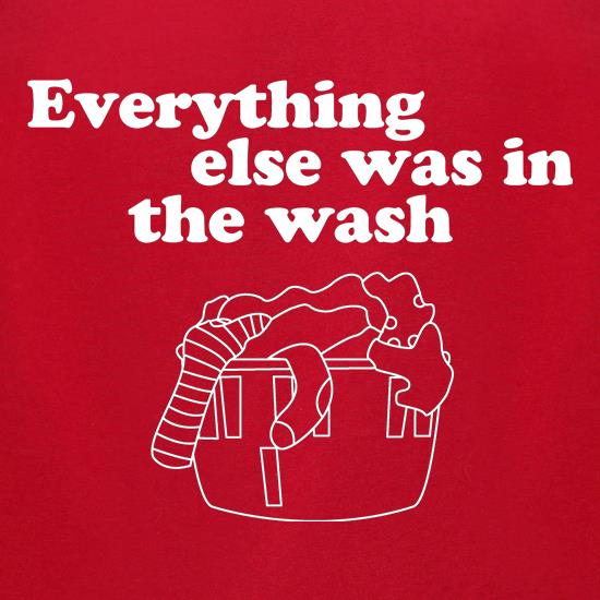 Everything else was in the wash t shirt