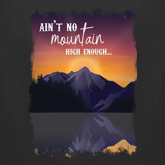 Ain't No Mountain High Enough t shirt