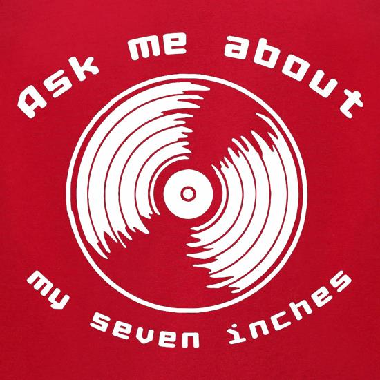 Ask me about my 7inches t shirt