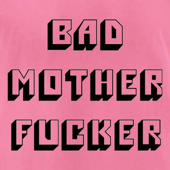 Bad Mother F**ker t shirt