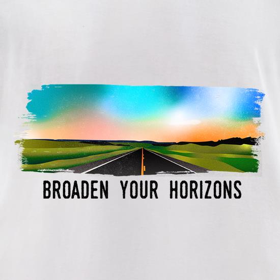 Broaden Your Horizons t shirt