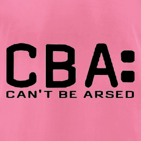 CBA Can't Be Arsed t shirt