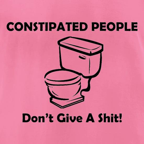 Constipated People Don't Give A Shit t shirt