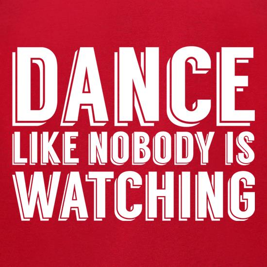 Dance Like Nobody Is Watching t shirt