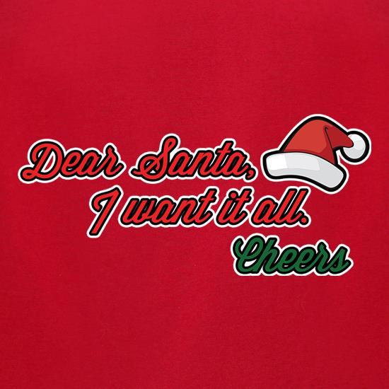 Dear Santa, I Want It All t shirt