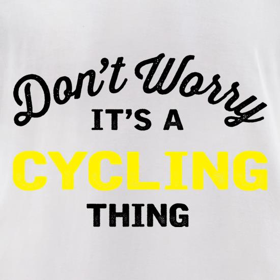 Don't Worry It's A Cycling Thing t shirt
