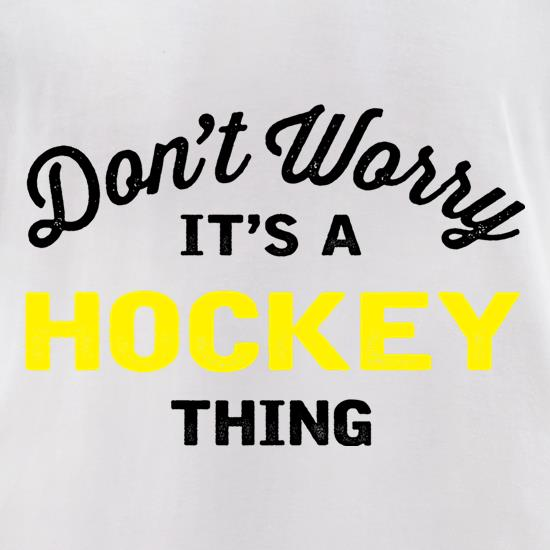 Don't Worry It's A Hockey Thing t shirt