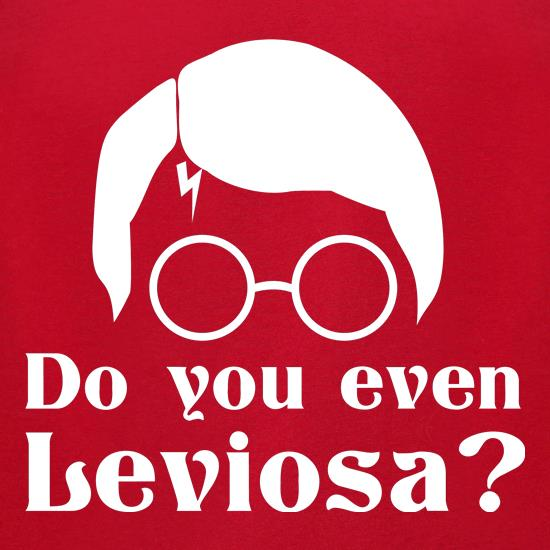 Do you even Leviosa? t shirt