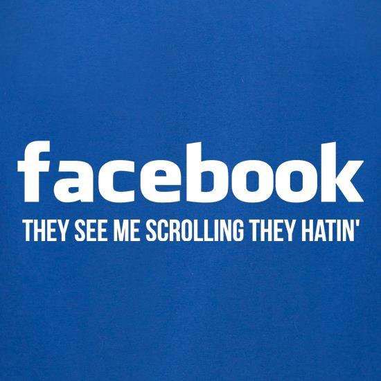 facebook they see me scrolling they hatin' t shirt