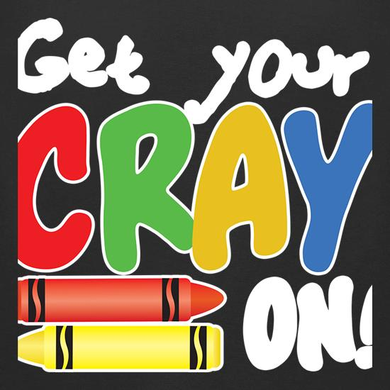 Get Your Cray On t shirt