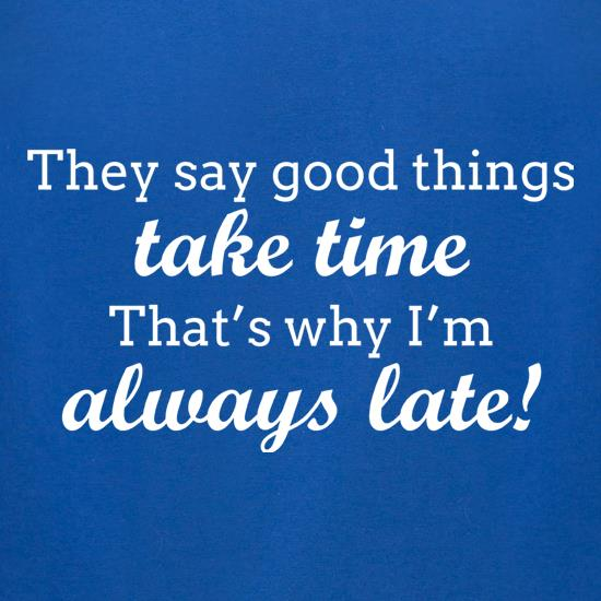 Good Things Take Time t shirt