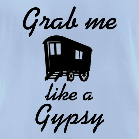 Grab me like a gypsy t shirt
