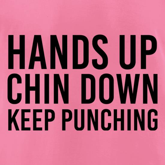 Hands Up, Chin Down, Keep Punching t shirt