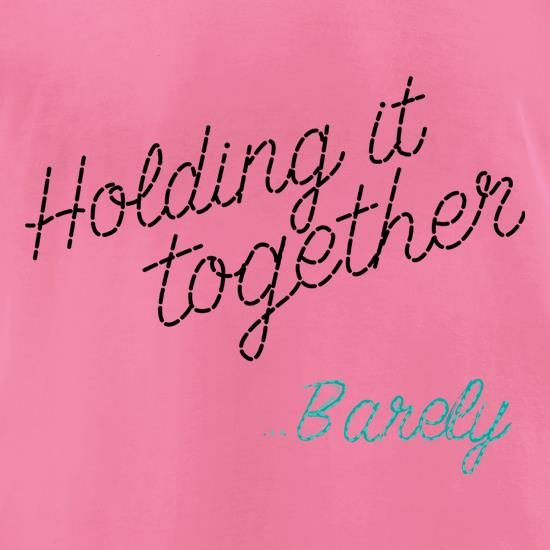 Holding It Together... Barely t shirt