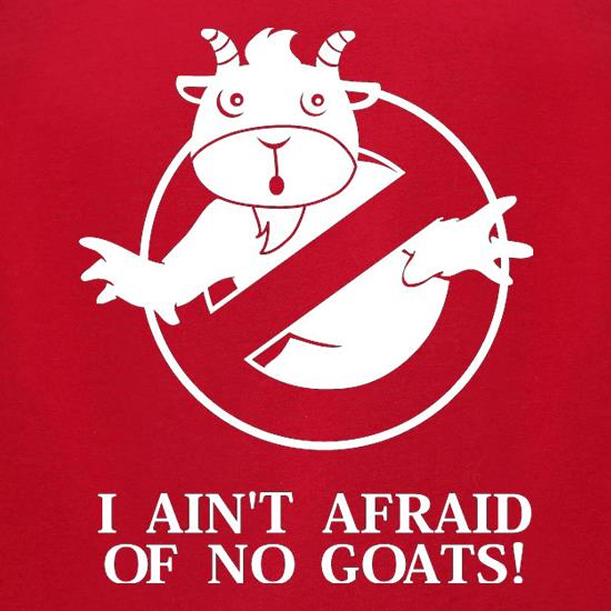 I Ain't Afraid Of No Goats! t shirt